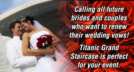 Calling all future brides and couples who want to renew their wedding vows! Titanic Grand Staircase is perfect for your event.