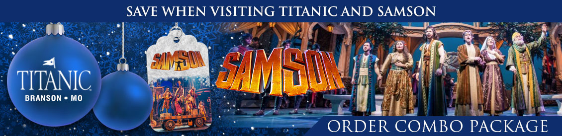 Save when visiting Titanic and Samson at the Sight and Sound Theater in Branson, MO.  Order combo package.
